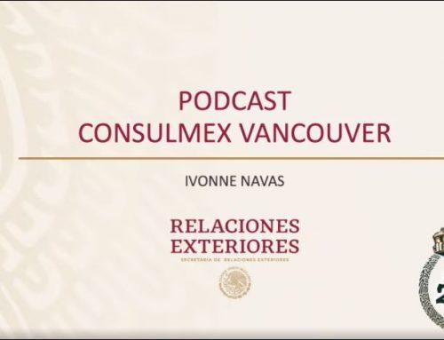 PODCAST. Ivonne Navas. Beneficios de aventurarse fuera de México. Consulado Mexicano en Vancouver. SECRETARIA DE RELACIONES EXTERIORES
